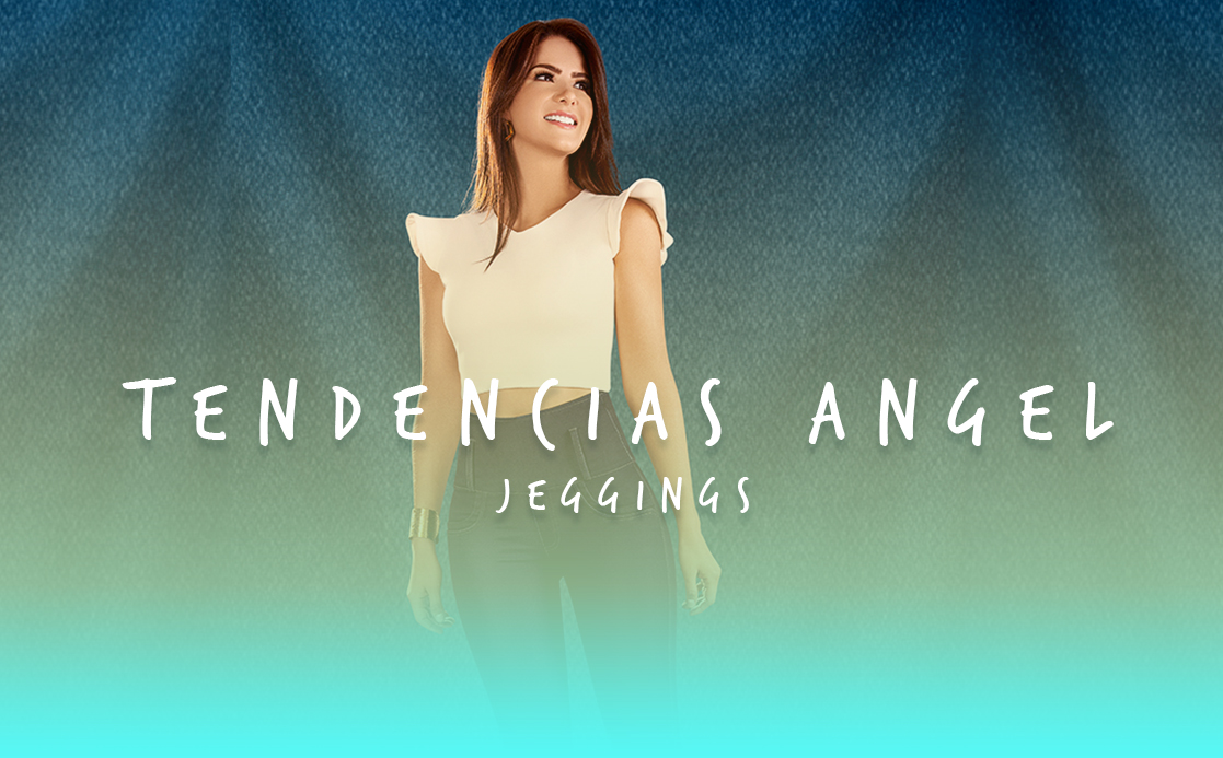 ¡Tendencias Angel! Jeggings